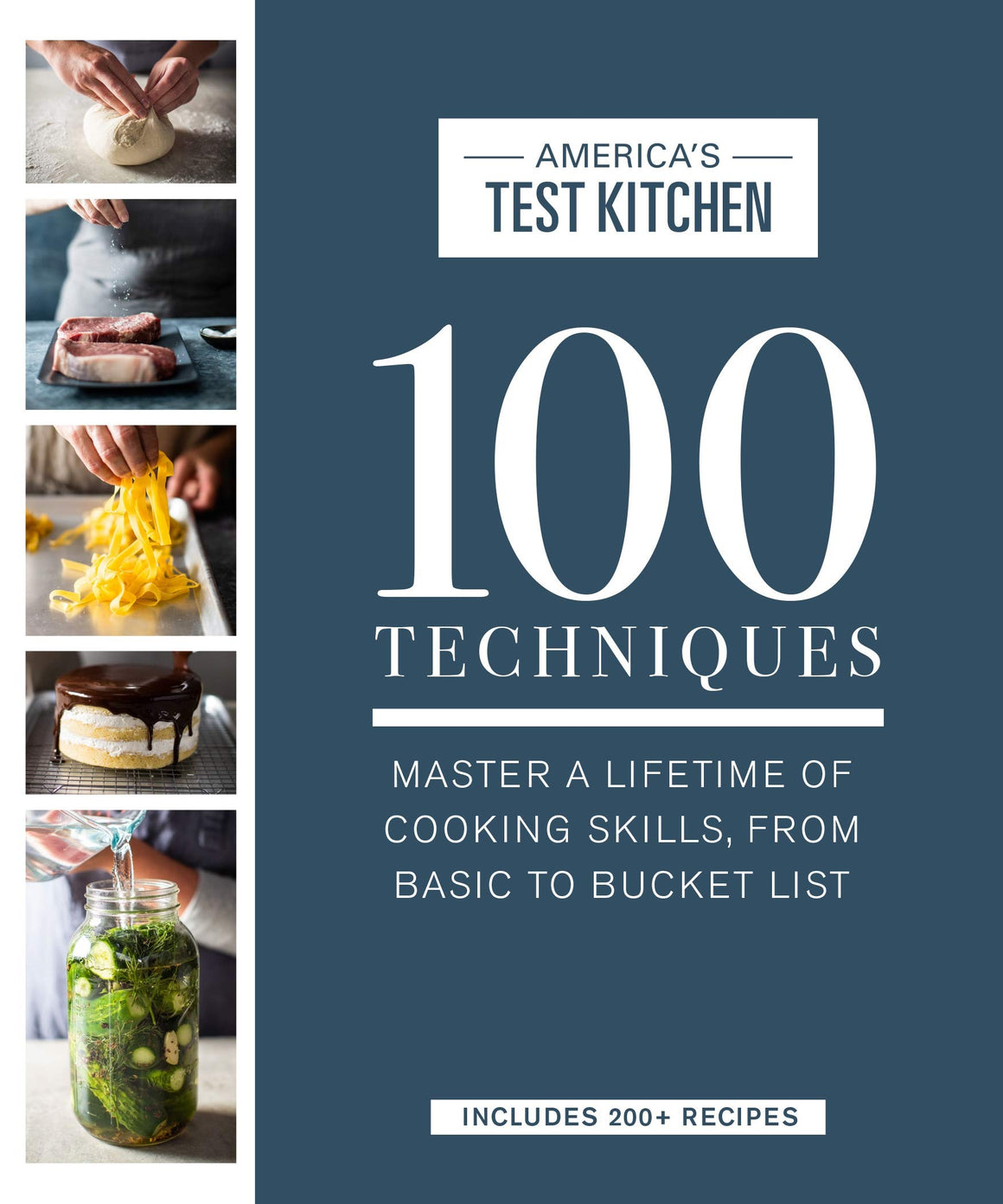 America's Test Kitchen. 100 Techniques: Master a Lifetime of Cooking Skills, from Basic to Bucket List.