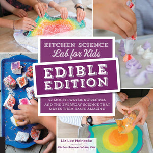 (Children's) Liz Lee Heinecke. Kitchen Science Lab for Kids: EDIBLE EDITION: 52 Mouth-Watering Recipes and the Everyday Science That Makes Them Taste Amazing.