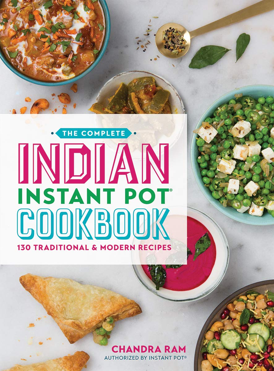 (Instant Pot) Chandra Ram. The Complete Indian Instant Pot Cookbook: 130 Traditional and Modern Recipes.