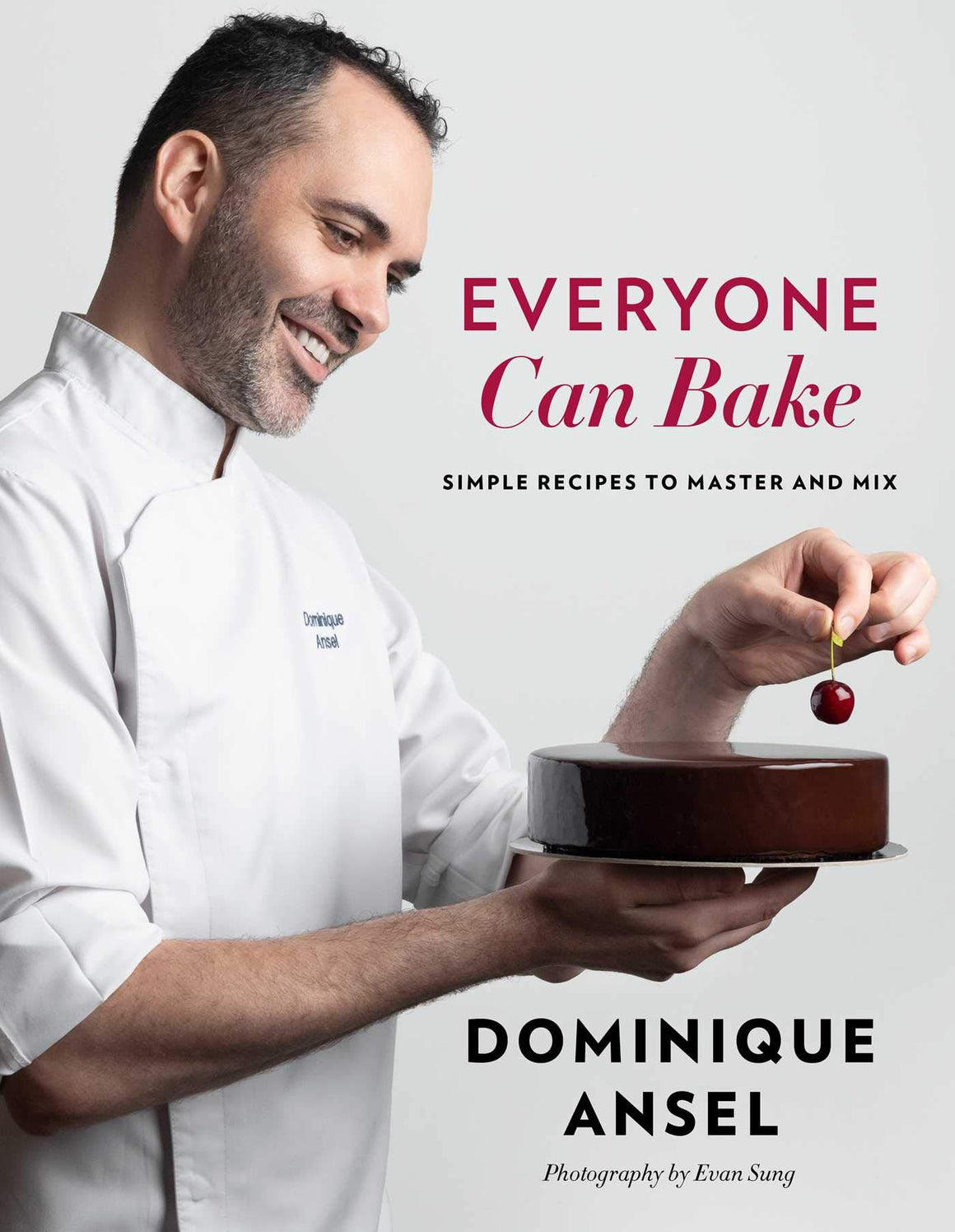 Dominique Ansel. Everyone Can Bake: Simple Recipes to Master and Mix.
