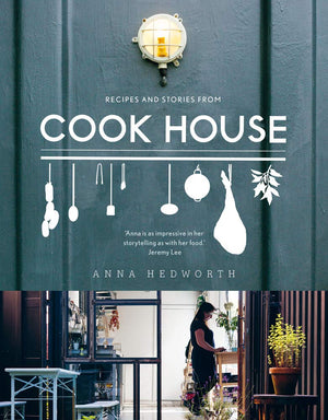 Anna Hedworth. Recipes and Stories from Cook House