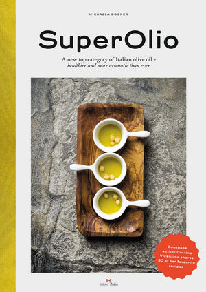 (Olive Oil) Michaela Bogner. Super Olio: A New Top Category of Italian Olive Oil - Healthier and More Aromatic Than Ever