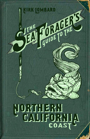 Kirk Lombard. The Sea Forager's Guide to the Northern California Coast