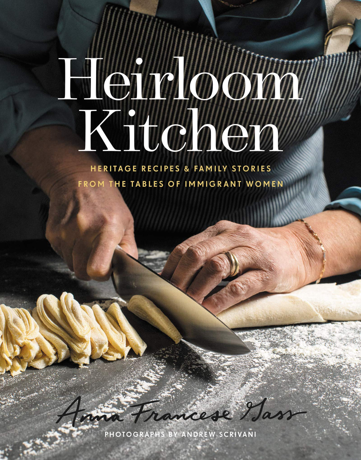 Anna Francese Gass. Heirloom Kitchen: Heritage Recipes and Family Stories from the Tables of Immigrant Women