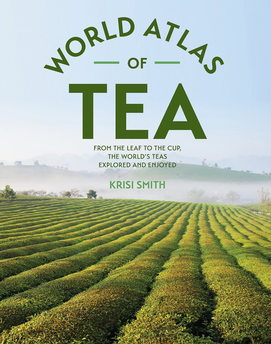 (Tea) Krisi Smith. The World Atlas of Tea: From the Leaf to the Cup, the World's Teas Explored and Enjoyed
