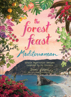 Erin Gleeson • The Forest Feast Mediterranean: Simple Vegetarian Recipes Inspired by My Travels