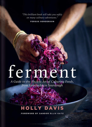(Fermenting) Holly Davis. Ferment: A Guide to the Ancient Art of Culturing Foods from Kombucha to Sourdough.