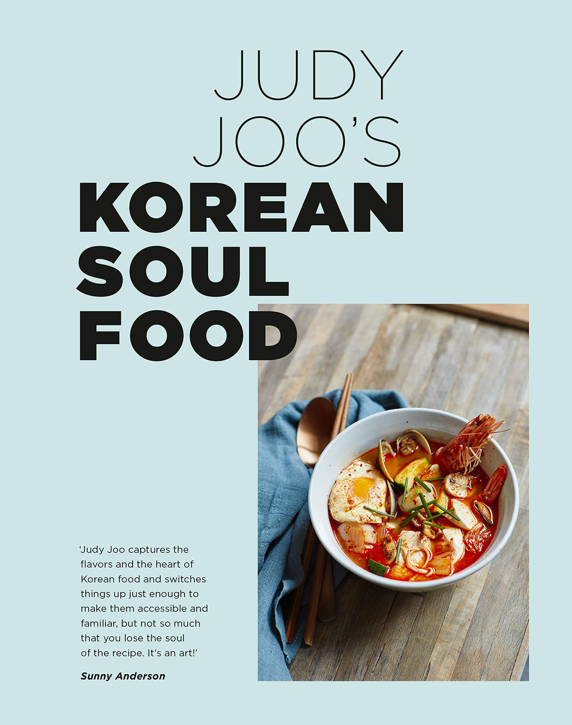 Judy Joo. Judy Joo's Korean Soul Food: Authentic Dishes and Modern Twists.