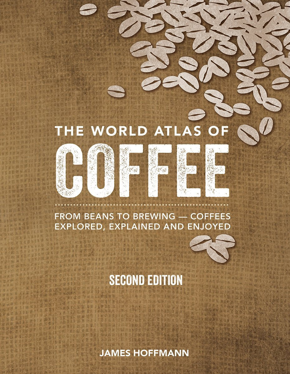 (Coffee) James Hoffmann. The World Atlas of Coffee: From Beans to Brewing -- Coffees Explored, Explained and Enjoyed