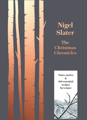 Nigel Slater. The Christmas Chronicles