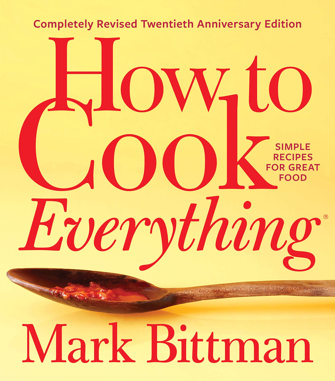 Mark Bittman. How to Cook Everything―Completely Revised Twentieth Anniversary Edition: Simple Recipes for Great Food.