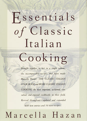 Marcella Hazan. Essentials of Classic Italian Cooking.