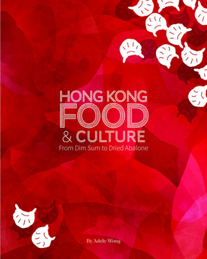 Adele Wong. Hong Kong Food & Culture: From Dim Sum to Dried Abalone