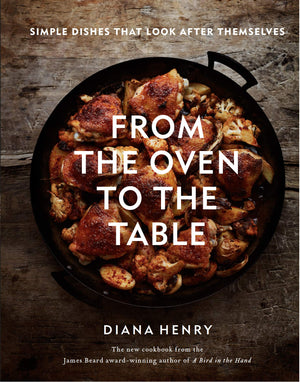 Diana Henry. From the Oven to the Table. SIGNED!