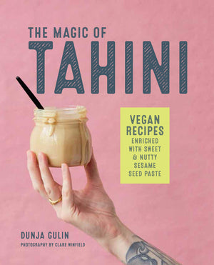 (Vegan) Dunja Gulin. The Magic of Tahini: Vegan recipes enriched with sweet & nutty sesame seed paste.