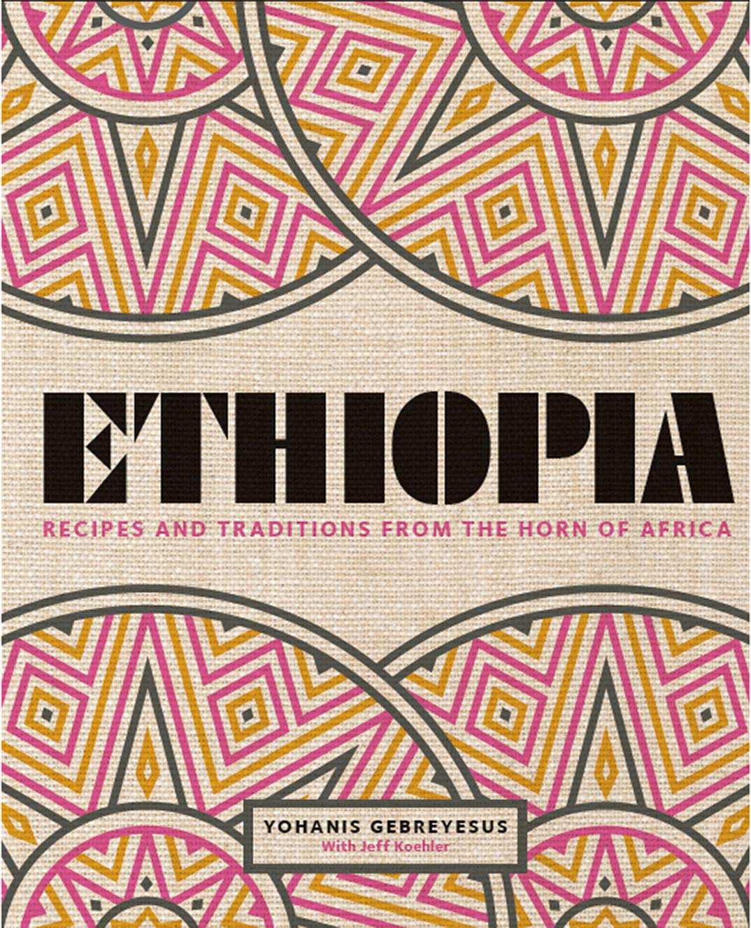 (African) Yohanis Gebreyesus. Ethiopia: Recipes and Traditions from the Horn of Africa