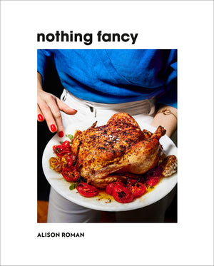 Alison Roman. Nothing Fancy: Unfussy Food for Having People Over. SIGNED!