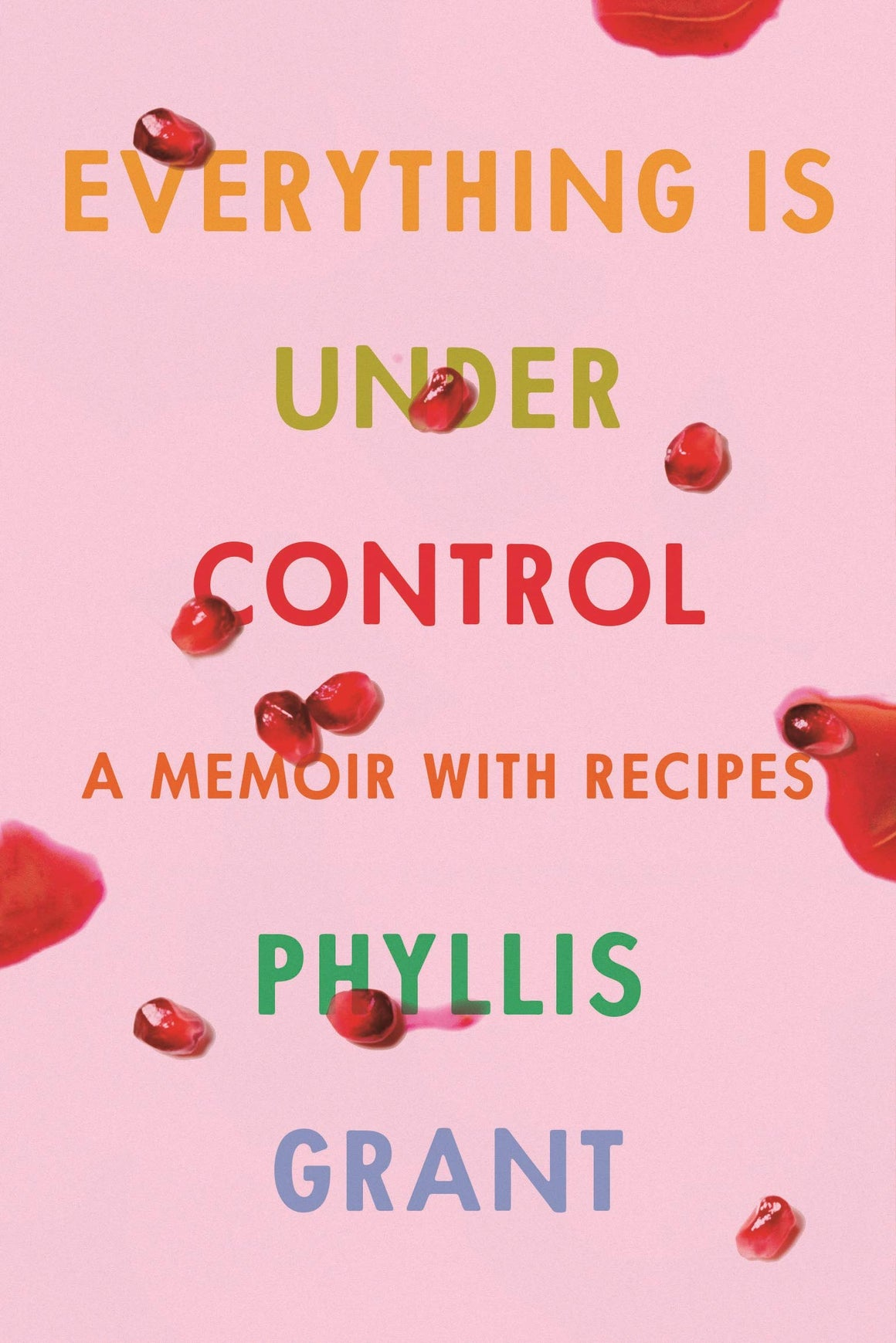 Phyllis Grant. Everything Is Under Control: A Memoir with Recipes. SIGNED!