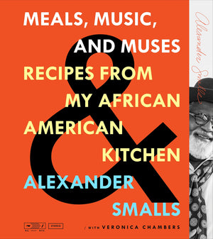Alexander Smalls. Meals, Music, and Muses: Recipes from My African American Kitchen
