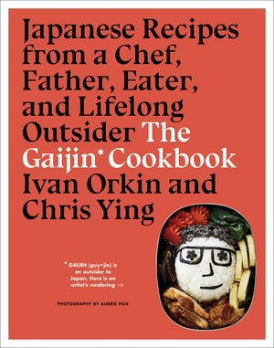 Ivan Orkin and Chris Ying. The Gaijin Cookbook: Japanese Recipes from a Chef, Father, Eater, and Lifelong Outsider