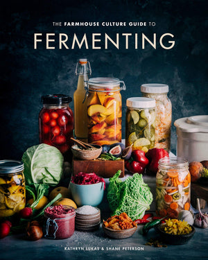 Kathryn Lukas & Shane Peterson. The Farmhouse Culture Guide to Fermenting: Crafting Live-Cultured Foods and Drinks with 100 Recipes from Kimchi to Kombucha