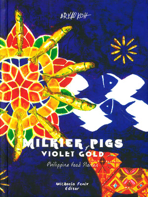 (Filipino) Bryan Koh. Milkier Pigs & Violet Gold: Philippine Food Stories