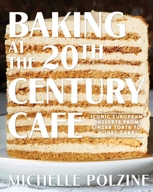 Pre- order! Michelle Polzine. Baking at the 20th Century Cafe: Iconic European Desserts from Linzer Torte to Honey Cake. Expected: October 2020.
