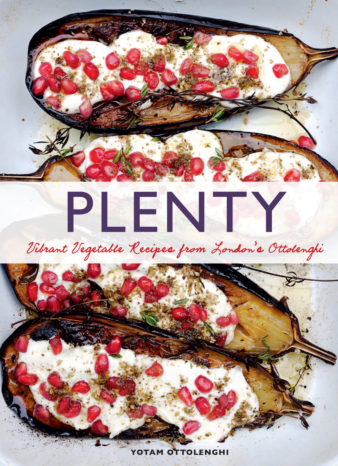 Yotam Ottolenghi. Plenty: Vibrant Vegetable Recipes from London's Ottolenghi