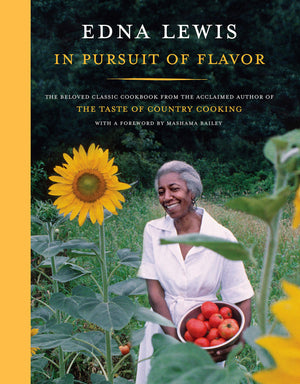 Edna Lewis. In Pursuit of Flavor: The Beloved Classic Cookbook from the Acclaimed Author of The Taste of Country Cooking.