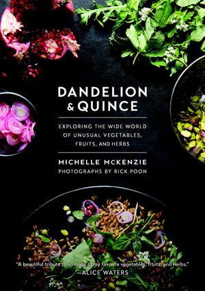 Michelle McKenzie. Dandelion and Quince: Exploring the Wide World of Unusual Vegetables, Fruits, and Herbs.