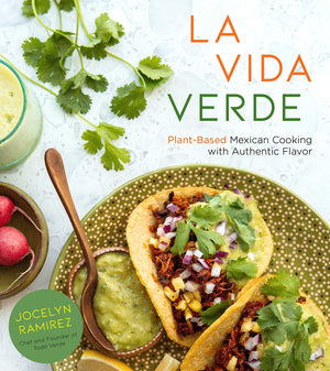 (Mexican - Vegetarian) Jocelyn Ramirez. La Vida Verde: Plant-Based Mexican Cooking with Authentic Flavor.