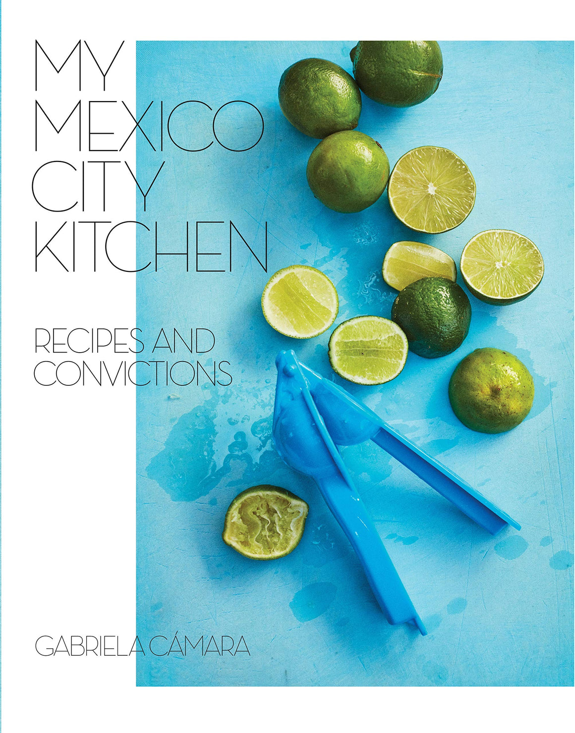 SIGNED! Gabriela Cámara • My Mexico City Kitchen: Recipes and Convictions