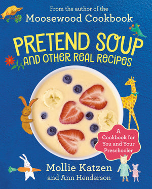 (Children's) Mollie Katzen and Ann Henderson. Pretend Soup and Other Real Recipes: A Cookbook for Preschoolers and Up.