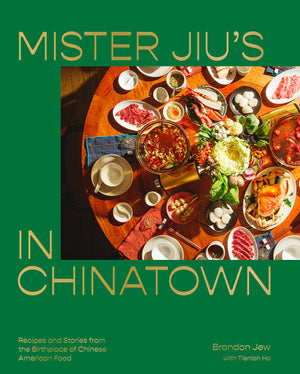 PRE-ORDER! Brandon Jew and Tienlon Ho. Mister Jiu's in Chinatown: Recipes and Stories from the Birthplace of Chinese American Food. Expected: January 2021