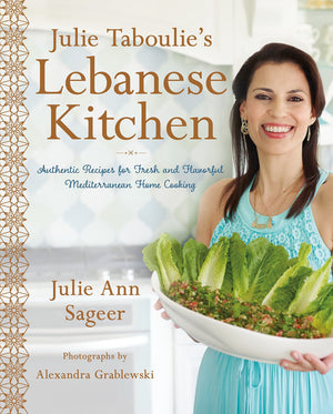 (Middle Eastern) Julie Ann Sageer. Julie Taboulie's Lebanese Kitchen: Authentic Recipes for Fresh and Flavorful Mediterranean Home Cooking