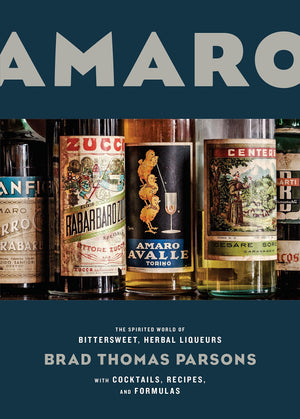 (Cocktails) Brad Thomas Parsons. Amaro: The Spirited World of Bittersweet, Herbal Liqueurs, with Cocktails, Recipes, and Formulas. SIGNED!