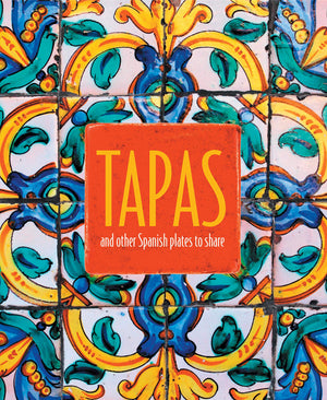 Ryland Peters & Small. Tapas: and other Spanish plates to share.