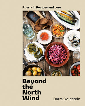 FREE AUTHOR EVENT! Sat. Feb. 29 • Darra Goldstein, in conversation with Margo True • Beyond the North Wind: Russia in Recipes and Lore • 3:00 P.M.