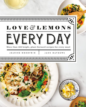 Jeanine Donofrio. Love and Lemons Every Day: More than 100 Bright, Plant-Forward Recipes for Every Meal: A Cookbook.