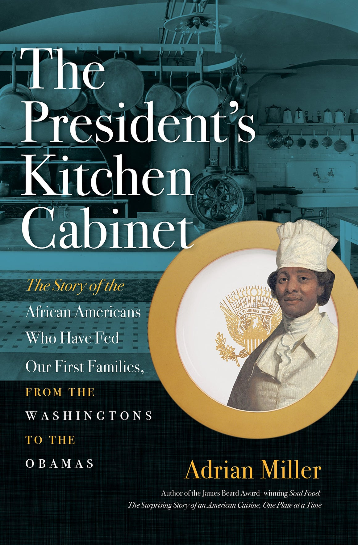 Adrian Miller. The President's Kitchen Cabinet: The Story of the African Americans Who Have Fed Our First Families, from the Washingtons to the Obamas.