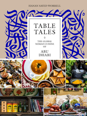 Sayed Worrell. Table Tales: The Global Nomad Cuisine of Abu Dhabi