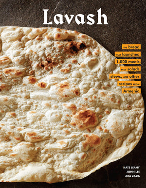 (Armenian) Kate Leahy, Ara Zada and John Lee • Lavash: The bread that launched 1,000 meals, plus salads, stews, and other recipes from Armenia • SIGNED!