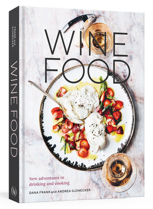 Dana Frank and Andrea Slonecker. Wine Food: New Adventures in Drinking and Cooking.