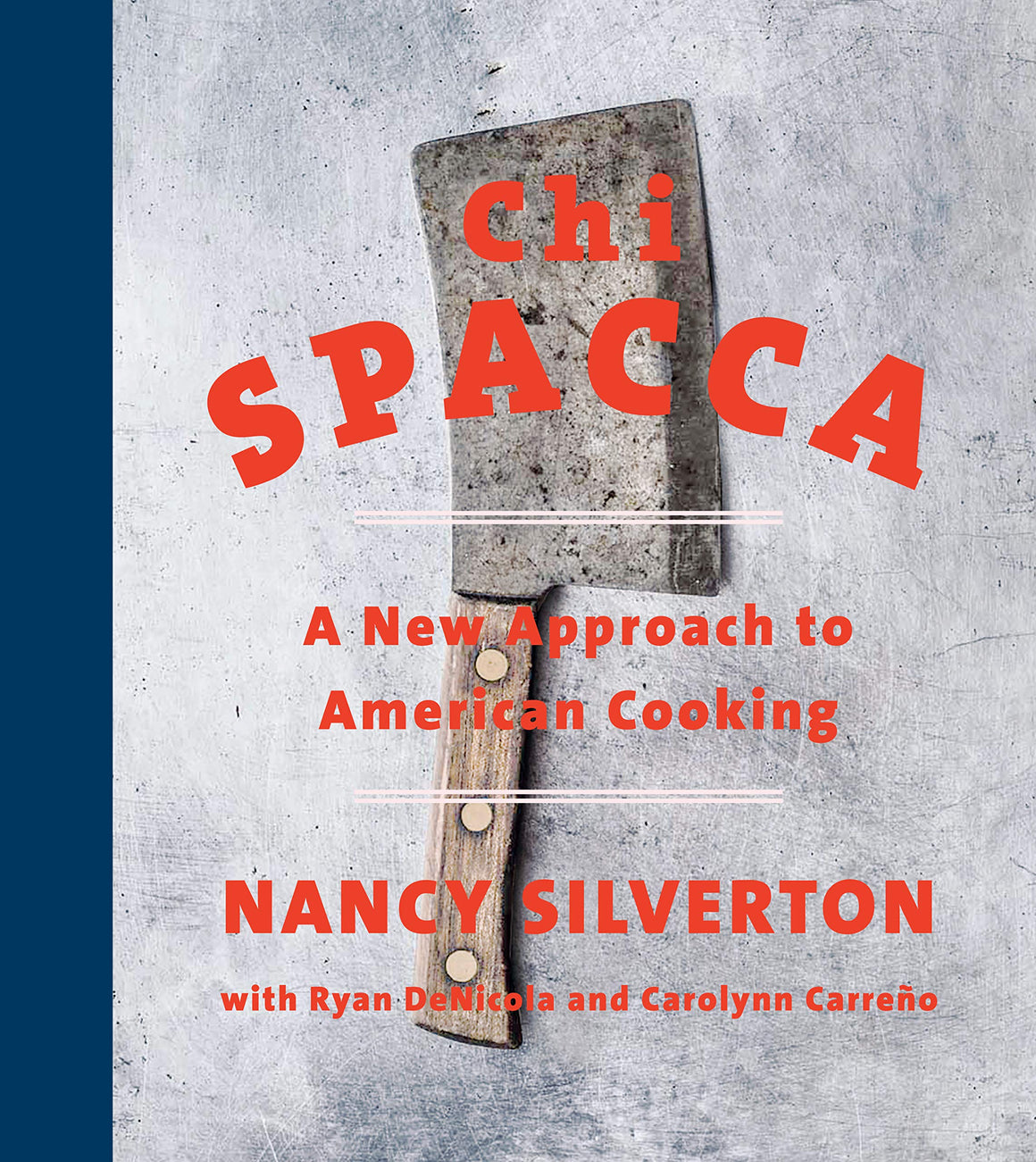 PRE-ORDER! Nancy Silverton. Chi Spacca: A New Approach to American Cooking. Expected: October 2020.