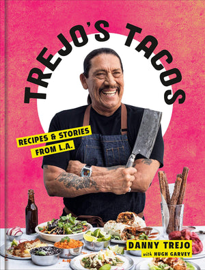 PRE-ORDER! Danny Trejo. Trejo's Tacos: Recipes and Stories from L.A.: A Cookbook.