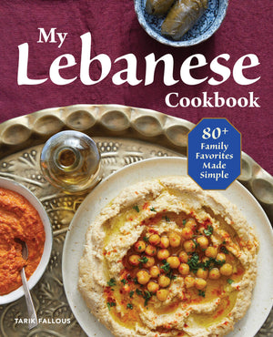 Tarik Fallous. My Lebanese Cookbook: 80+ Family Favorites Made Simple.