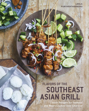 Leela Punyaratabandhu. Flavors of the Southeast Asian Grill: Classic Recipes for Seafood and Meats Cooked over Charcoal