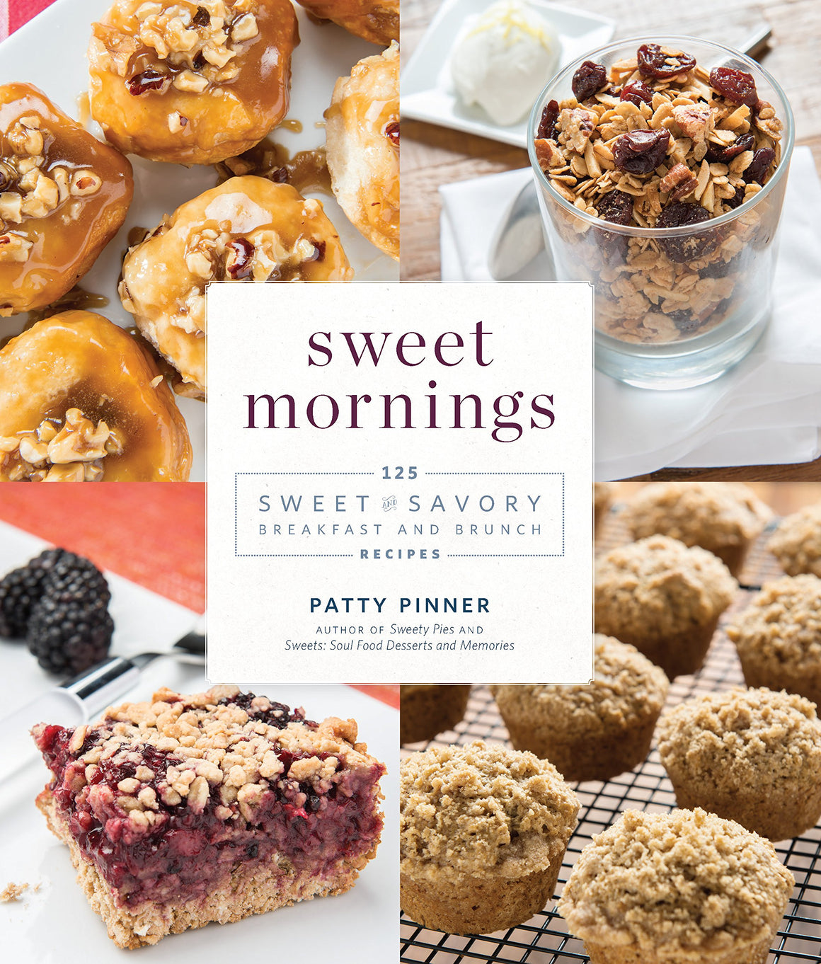(Breakfast) Patty Pinner. Sweet Mornings: 125 Sweet and Savory Breakfast and Brunch Recipes