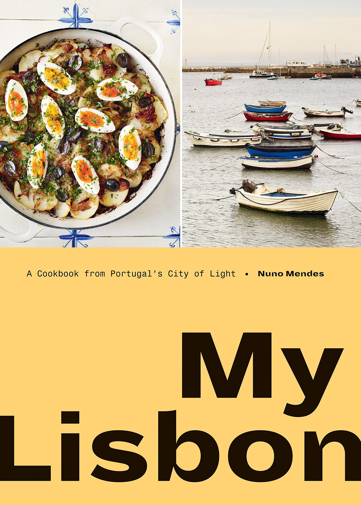 Nuno Mendes. My Lisbon: A Cookbook from Portugal's City of Light