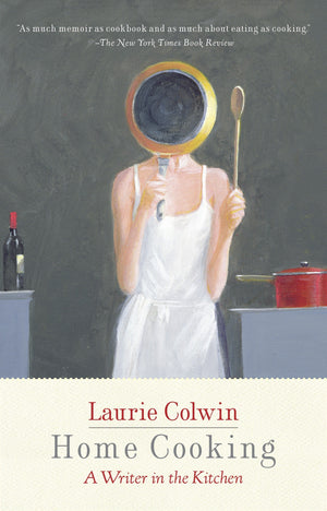 Laurie Colwin. Home Cooking: A Writer in the Kitchen.